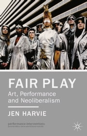 Fair Play - Art, Performance and Neoliberalism ebook by J. Harvie