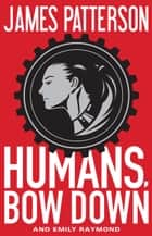 Humans, Bow Down ebook by James Patterson,Emily Raymond,Jill Dembowski,Alexander Ovchinnikov
