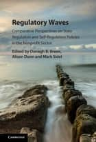 Regulatory Waves - Comparative Perspectives on State Regulation and Self-Regulation Policies in the Nonprofit Sector ebook by Oonagh B. Breen, Alison Dunn, Mark Sidel,...