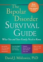 The Bipolar Disorder Survival Guide, Second Edition - What You and Your Family Need to Know ebook by David J. Miklowitz, PhD