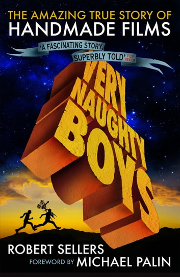 Very Naughty Boys: The Amazing True Story of Handmade Films ebook by Robert Sellers