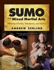 Sumo for Mixed Martial Arts - Winning Clinches, Takedowns, & Tactics ebook by Andrew Zerling