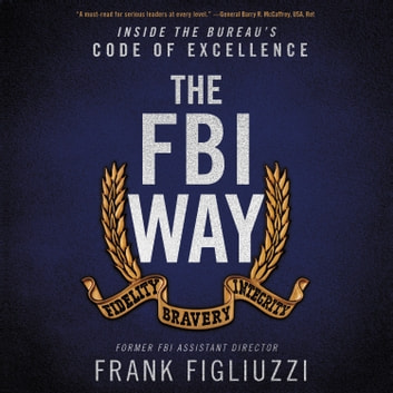 The FBI Way - Inside the Bureau's Code of Excellence 有聲書 by Frank Figliuzzi
