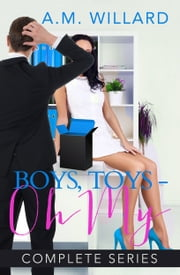 Boys, Toys - Oh My! Complete Series ebook by A.M. Willard