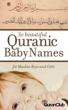 30 Beautiful Quranic Baby Names For Muslim Boys and Girls ebook by Ikram Kurdi