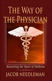 The Way of the Physician: Recovering the Heart of Medicine ebook by Jacob Needleman