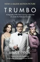 Trumbo - A biography of the Oscar-winning screenwriter who broke the Hollywood blacklist - Now a major motion picture ebook by Bruce Cook