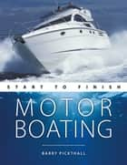 Motorboating: Start To Finish ebook by Barry Pickthall