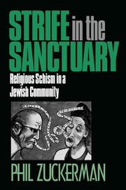 Strife In the Sanctuary - Religious Schism in a Jewish Community ebook by Phil Zuckerman, Pitzer College, author of Living the Secular Life