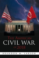 The American Civil War of 2018 ebook by Brandon M. Larson