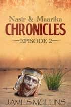Nasir and Maarika Chronicles Episode II ebook by James Mullins