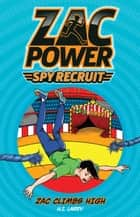 Zac Power Spy Recruit: Zac Climbs High - Zac Climbs High ebook by H. I. Larry