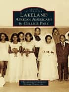 Lakeland - African Americans in College Park ebook by The Lakeland Community Heritage Project, Inc.