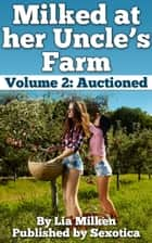 Milked at her Uncle's Farm Volume 2: Auctioned ebook by