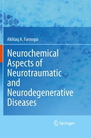 Neurochemical Aspects of Neurotraumatic and Neurodegenerative Diseases ebook by Akhlaq A. Farooqui