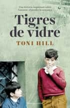 Tigres de vidre ebook by Toni Hill