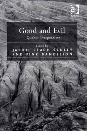 Good and Evil - Quaker Perspectives ebook by Dr Jackie Leach Scully,Dr Pink Dandelion