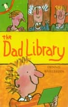 The Dad Library ebook by Dennis Whelehan