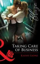 Taking Care of Business (Mills & Boon Blaze) 電子書 by Kathy Lyons