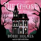 The Ghost and the Bride audiobook by Bobbi Holmes, Anna J. McIntyre
