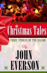 Christmas Tales - Three Stories of the Season ebook by John Everson