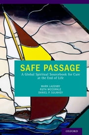 Safe Passage - A Global Spiritual Sourcebook for Care at the End of Life ebook by Mark Lazenby, PhD, Ruth McCorkle,...