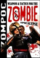 Zompoc: Weapons and Tactics for the Zombie Apocalypse ebook by Michael G. Thomas
