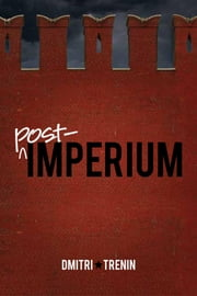 Post-Imperium - A Eurasian Story ebook by Dmitri V. Trenin