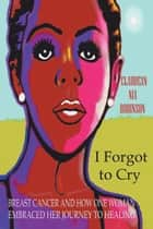 I Forgot to Cry ebook by Claudean Nia Robinson