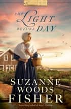 The Light Before Day (Nantucket Legacy Book #3) ebook by Suzanne Woods Fisher