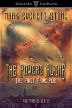 The Powers Alone: The First Principle ebook by Mark Everett Stone