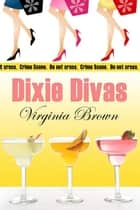 Dixie Divas ebook by Virginia Brown