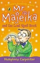 Mr Majeika and the Lost Spell Book ebook by Humphrey Carpenter