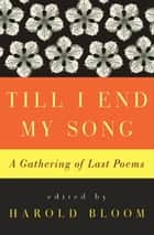 Till I End My Song ebook by Harold Bloom