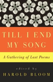Till I End My Song - A Gathering of Last Poems ebook by Harold Bloom