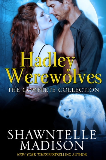 Hadley Werewolves: The Complete Collection ebook by Shawntelle Madison