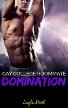 Gay College Roommate Domination ebook by Layla Hart