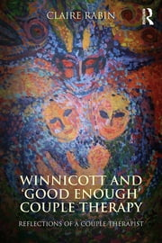 Winnicott and 'Good Enough' Couple Therapy - Reflections of a couple therapist ebook by Claire Rabin