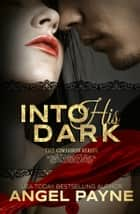 Into His Dark -- A Contemporary Romance - The Royals of Arcadia Island ebook by Angel Payne
