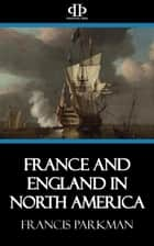 France and England in North America ebook by Francis Parkman