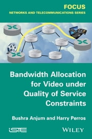 Bandwidth Allocation for Video under Quality of Service Constraints ebook by Bushra Anjum,Harry G. Perros