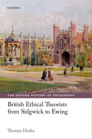 British Ethical Theorists from Sidgwick to Ewing ebook by Thomas Hurka