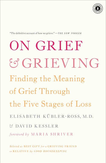 On Grief and Grieving - Finding the Meaning of Grief Through the Five Stages of Loss ebook by Elisabeth Kübler-Ross,David Kessler