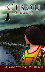 Cibou: A Novel - A Novel ebook by Susan Young de de Biagi