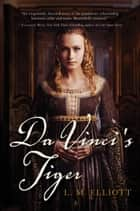 Da Vinci's Tiger ebook by L. M. Elliott