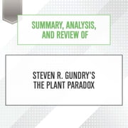 Summary, Analysis, and Review of Steven R. Gundry's The Plant Paradox audiobook by Start Publishing Notes