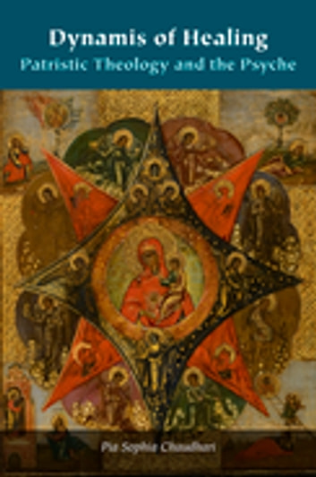 Dynamis of Healing - Patristic Theology and the Psyche eBook by Pia Sophia Chaudhari,Ashley M. Purpura,Aristotle Papanikolaou