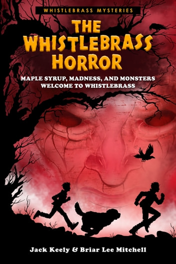The Whistlebrass Horror (Whistlebrass Mysteries Book 1) ebook by Briar Lee Mitchell,Jack Keely