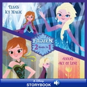 Frozen: Anna's Act of Love/Elsa's Icy Magic - A Disney Read-Along ebook by Disney Book Group