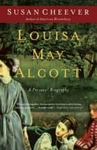 Louisa May Alcott - A Personal Biography ebook by Susan Cheever